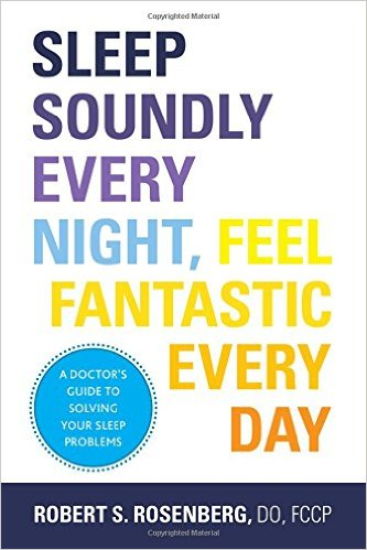 Sleep Soundly Every Night, Feel Fantastic Every Day, A doctor's guide to solving your sleep problems, by Robert S. Rosenberg